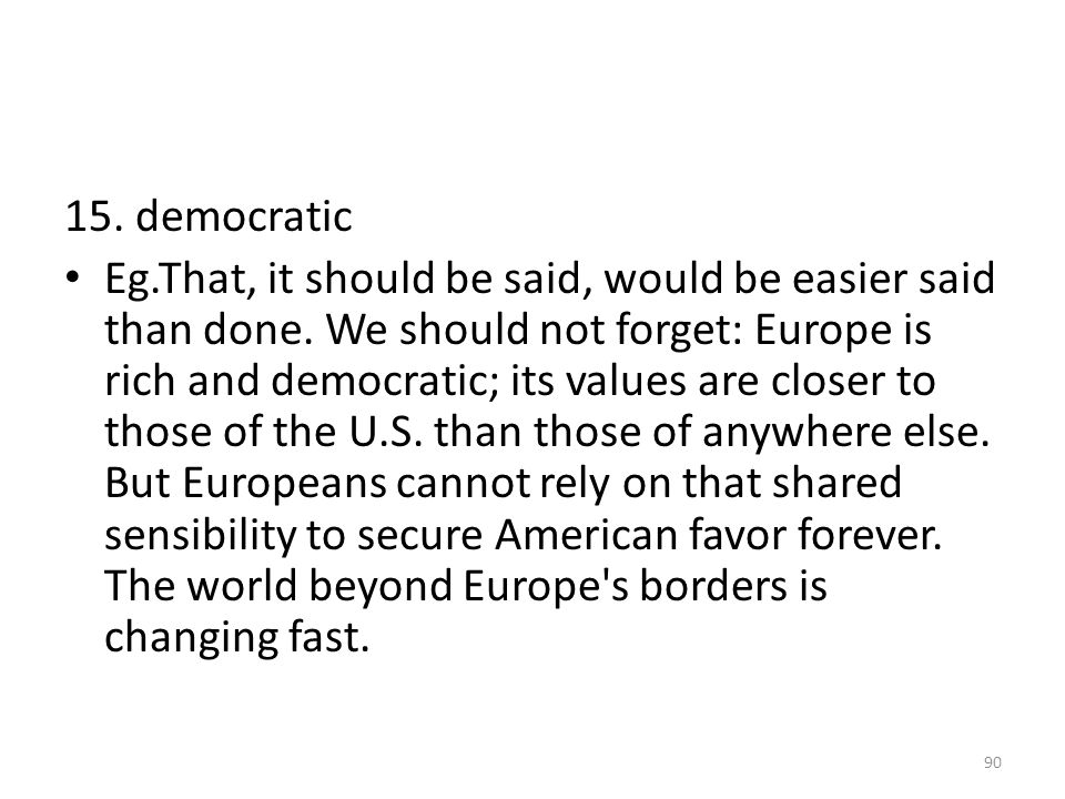 15.democratic Eg.That, it should be said, would be easier said than done.