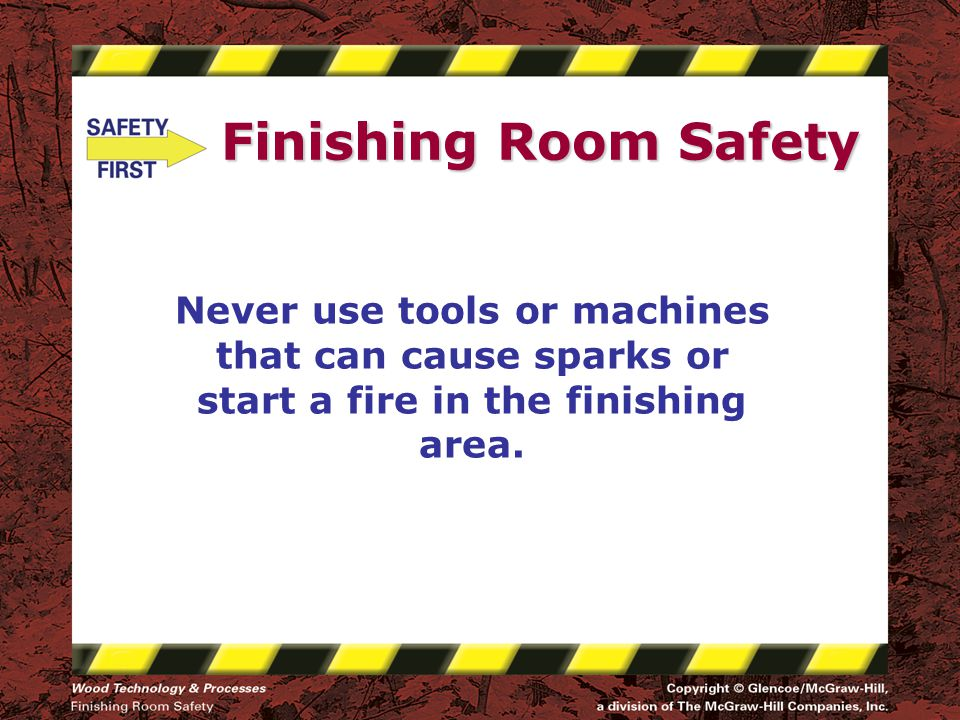 Never use tools or machines that can cause sparks or start a fire in the finishing area.