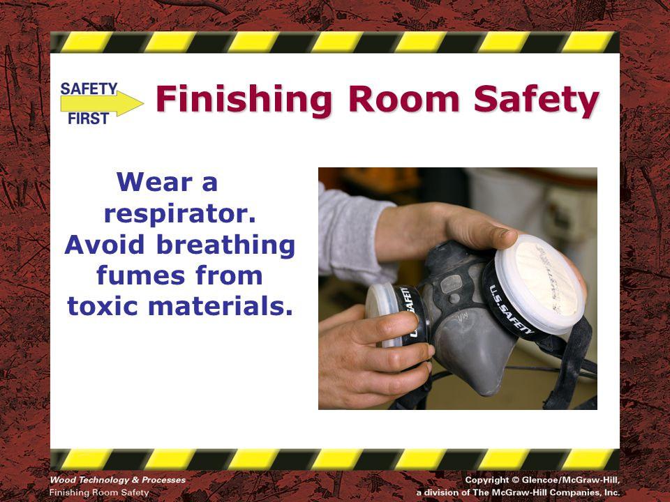 Wear a respirator. Avoid breathing fumes from toxic materials. Finishing Room Safety