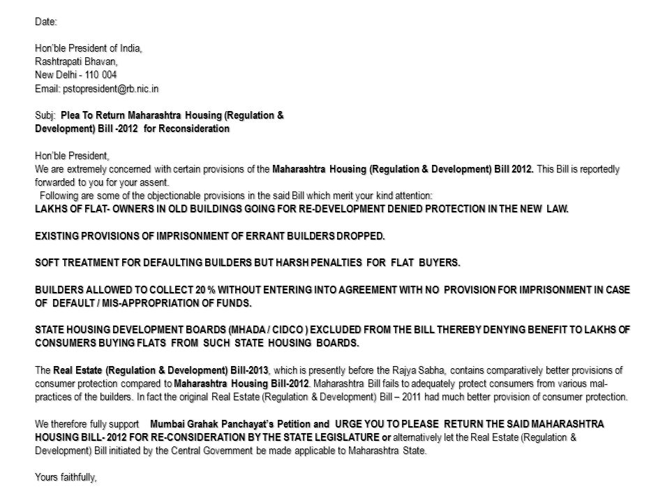 REAL ESTATE (REGULATION & DEVELOPMENT) BILL 2011 CENTRAL BILL MAHARASHTRA HOUSING (REGULATION & DEVELOPMENT) BILL 2012 - STATE BILL Central Bill expressly proclaims Protection of Consumer Interest as one of its objective State Bill is silent on Consumer Protection Bill defines Allottee and also includes person who subsequently acquires allotment thru transfer or otherwise.