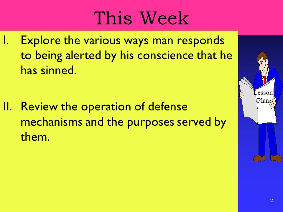 2 This Week I.Explore the various ways man responds to being alerted by his conscience that he has sinned.