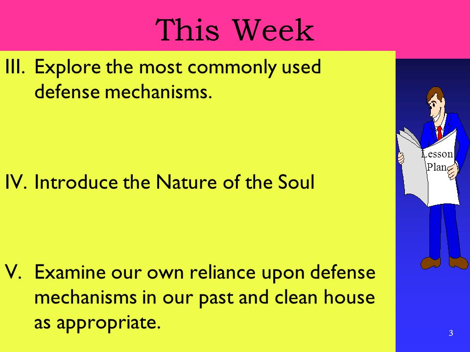 3 This Week III.Explore the most commonly used defense mechanisms.