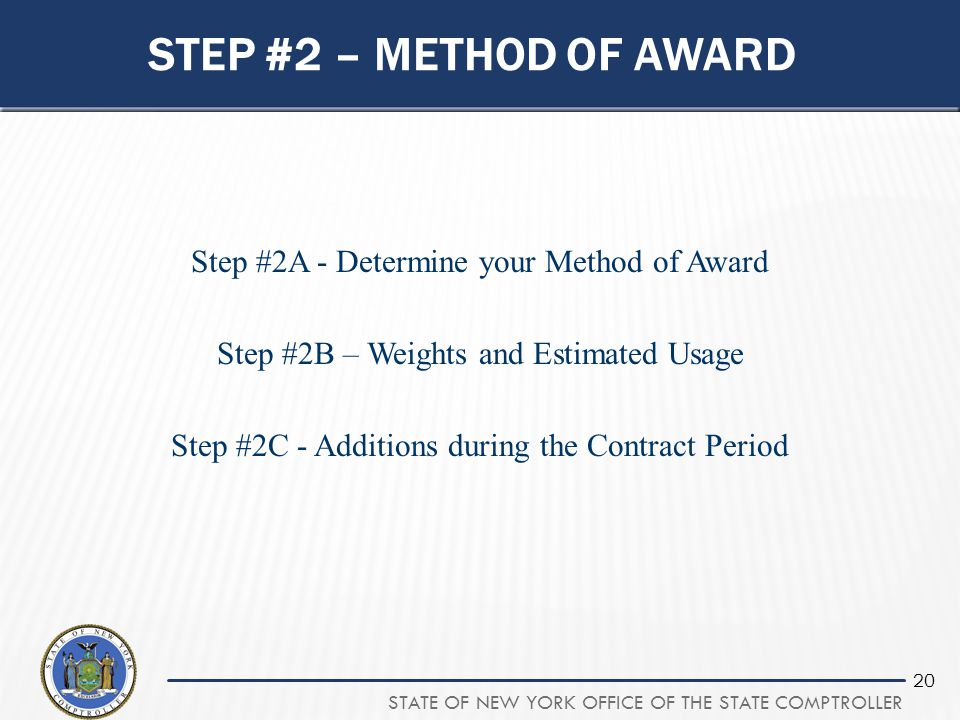 STATE OF NEW YORK OFFICE OF THE STATE COMPTROLLER 20 STEP #2 – METHOD OF AWARD Step #2A - Determine your Method of Award Step #2B – Weights and Estima