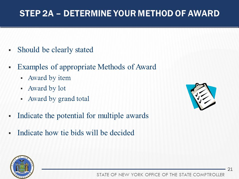STATE OF NEW YORK OFFICE OF THE STATE COMPTROLLER 21 STEP 2A – DETERMINE YOUR METHOD OF AWARD  Should be clearly stated  Examples of appropriate Met