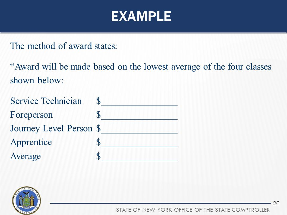 """STATE OF NEW YORK OFFICE OF THE STATE COMPTROLLER 26 EXAMPLE The method of award states: """"Award will be made based on the lowest average of the four c"""