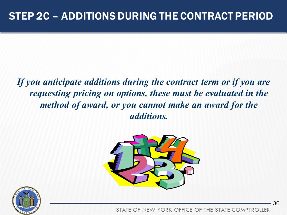 STATE OF NEW YORK OFFICE OF THE STATE COMPTROLLER 30 STEP 2C – ADDITIONS DURING THE CONTRACT PERIOD If you anticipate additions during the contract te