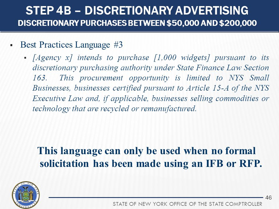 STATE OF NEW YORK OFFICE OF THE STATE COMPTROLLER 46 STEP 4B – DISCRETIONARY ADVERTISING DISCRETIONARY PURCHASES BETWEEN $50,000 AND $200,000  Best P