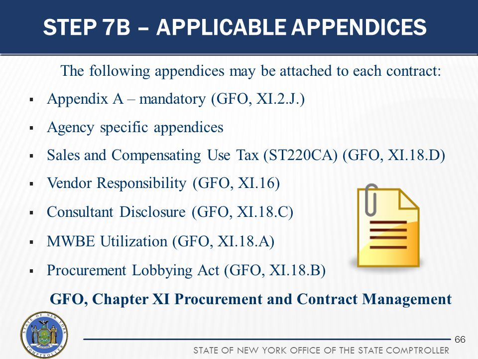 STATE OF NEW YORK OFFICE OF THE STATE COMPTROLLER 66 STEP 7B – APPLICABLE APPENDICES The following appendices may be attached to each contract:  Appe