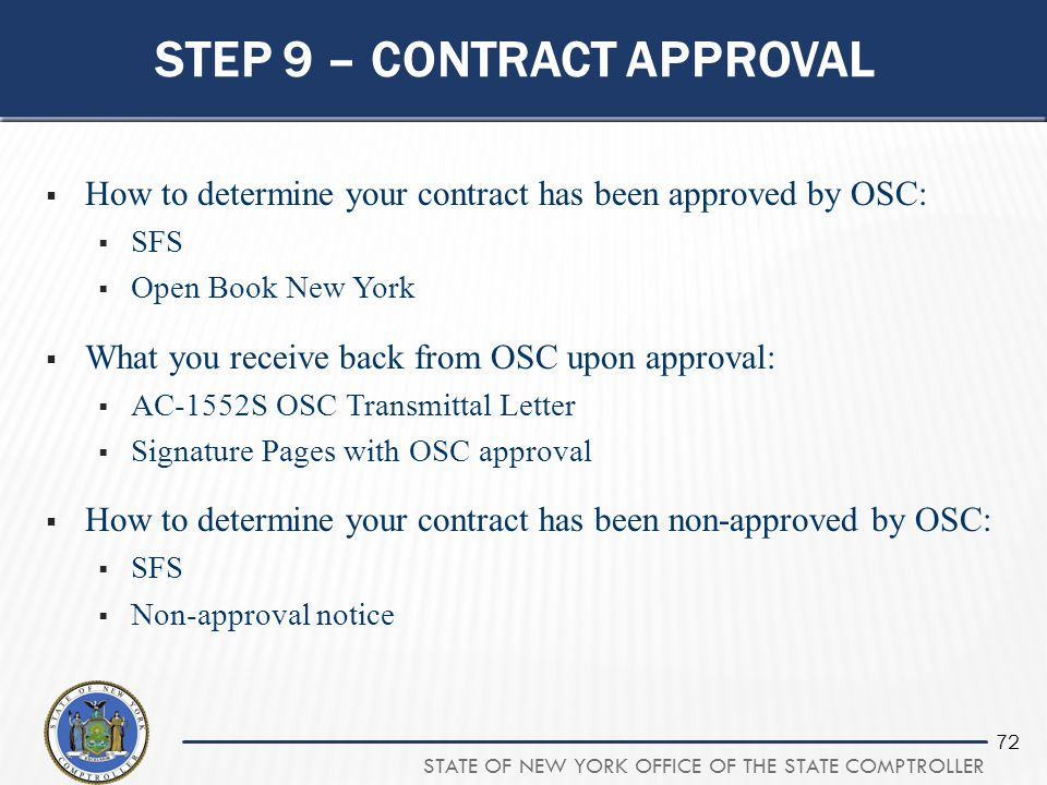 STATE OF NEW YORK OFFICE OF THE STATE COMPTROLLER 72 STEP 9 – CONTRACT APPROVAL  How to determine your contract has been approved by OSC:  SFS  Ope