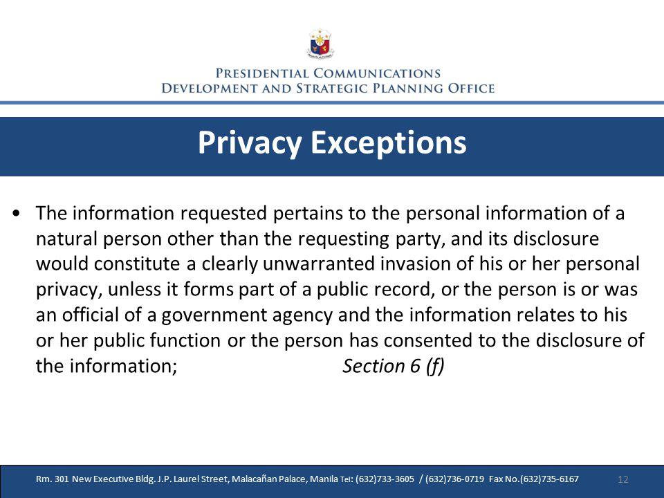 29 Rm. 301 New Executive Bldg. J.P. Laurel Street, Malacañan Palace, Manila Tel : (632)733-3605 / (632)736-0719 Fax No.(632)735-6167 Privacy Exception