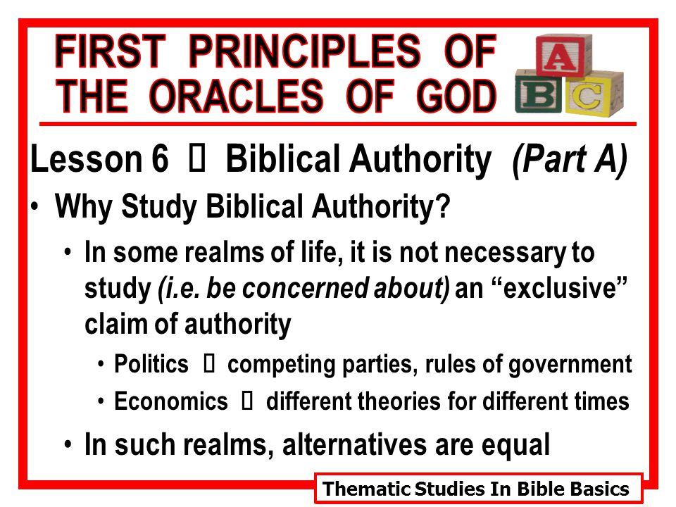 Thematic Studies In Bible Basics Lesson 6 Ù Biblical Authority (Part A) Why Study Biblical Authority.