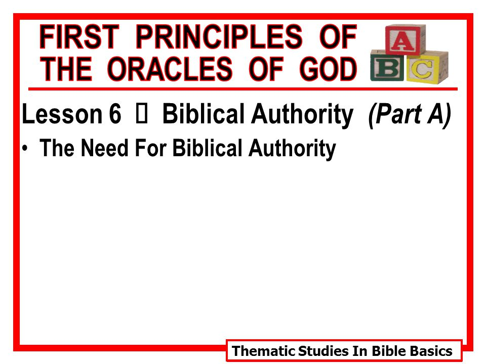 Thematic Studies In Bible Basics Lesson 6 Ù Biblical Authority (Part A) The Need For Biblical Authority