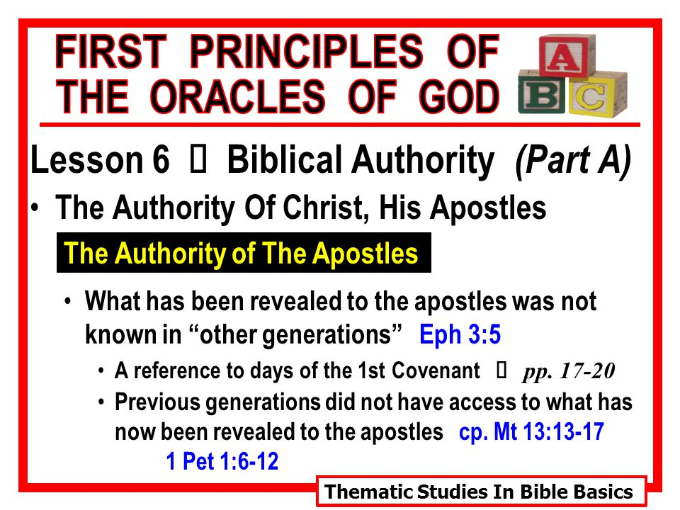 Thematic Studies In Bible Basics Lesson 6 Ù Biblical Authority (Part A) The Authority Of Christ, His Apostles The Authority of The Apostles What has been revealed to the apostles was not known in other generations Eph 3:5 A reference to days of the 1st Covenant Ù pp.