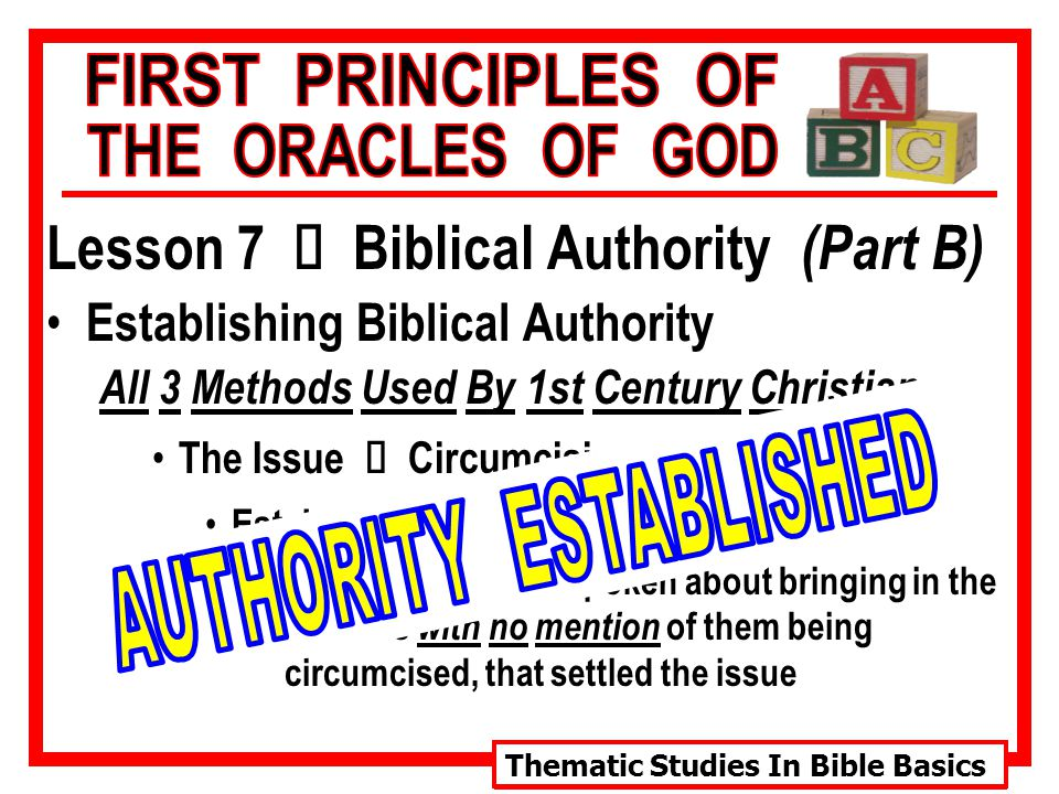 Thematic Studies In Bible Basics Lesson 7 Ù Biblical Authority (Part B) Establishing Biblical Authority All 3 Methods Used By 1st Century Christians The Issue Ù Circumcising Gentiles Acts 15 Established by a Command vv.
