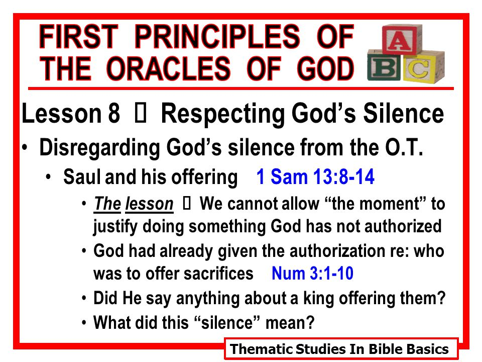 Thematic Studies In Bible Basics Lesson 8 Ù Respecting God's Silence Disregarding God's silence from the O.T.