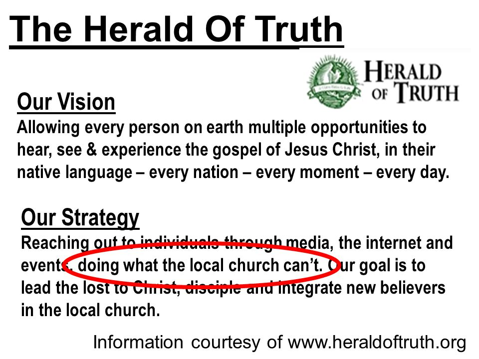 Thematic Studies In Bible Basics Information courtesy of www.heraldoftruth.org The Herald Of Truth Our Vision Allowing every person on earth multiple opportunities to hear, see & experience the gospel of Jesus Christ, in their native language – every nation – every moment – every day.