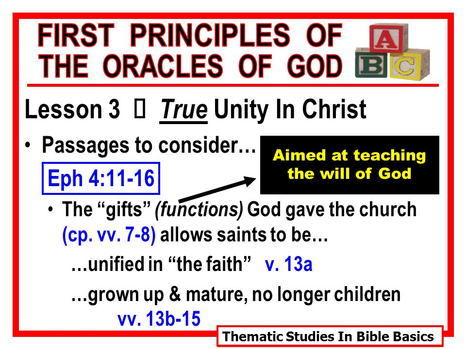 Thematic Studies In Bible Basics Lesson 3 Ù True Unity In Christ Passages to consider… Eph 4:11-16 The gifts (functions) God gave the church (cp.