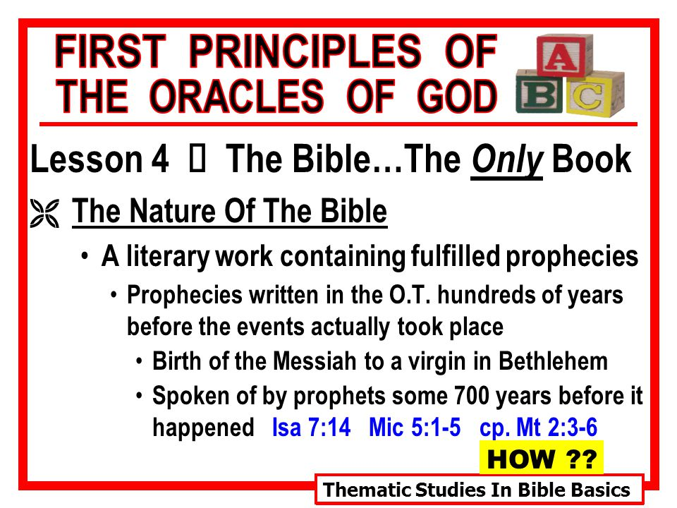 Thematic Studies In Bible Basics Lesson 4 Ù The Bible…The Only Book Ë The Nature Of The Bible A literary work containing fulfilled prophecies Prophecies written in the O.T.