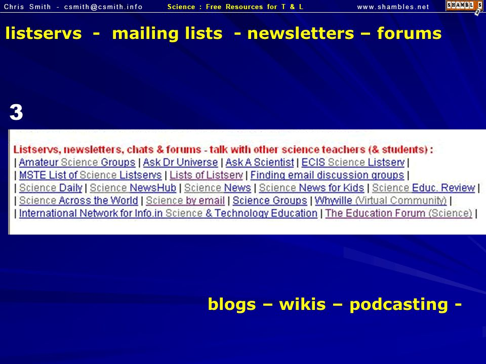 Chris Smith - csmith@csmith.infowww.shambles.netScience : Free Resources for T & L listservs - mailing lists - newsletters – forums 3 blogs – wikis –