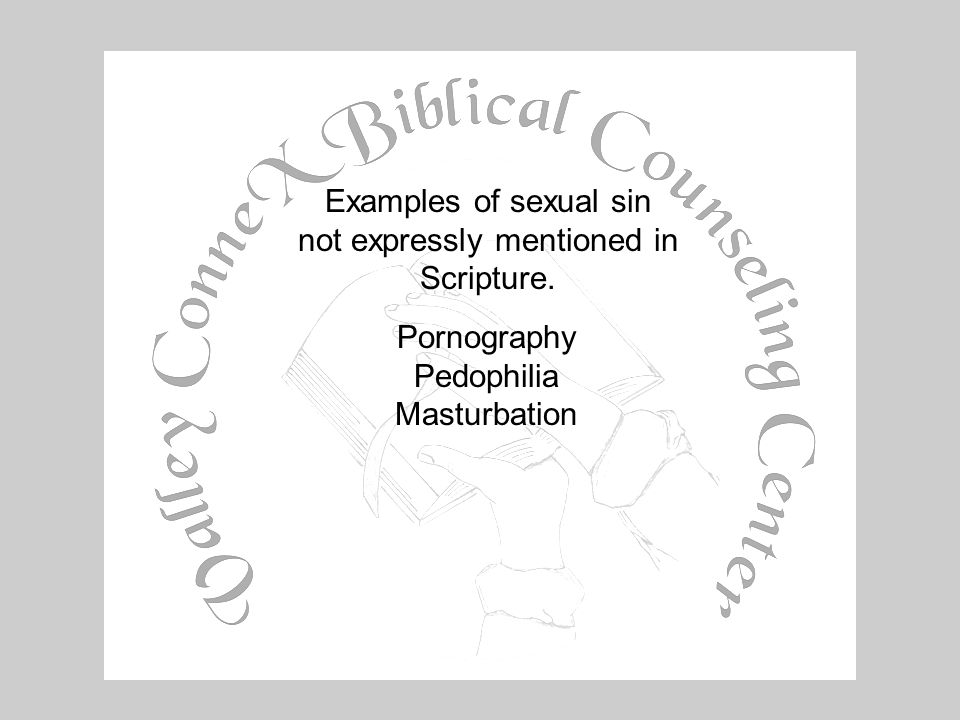 Examples of sexual sin not expressly mentioned in Scripture. PornographyPedophiliaMasturbation