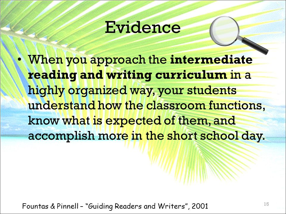 Evidence When you approach the intermediate reading and writing curriculum in a highly organized way, your students understand how the classroom funct