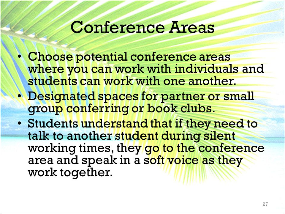 Conference Areas Choose potential conference areas where you can work with individuals and students can work with one another. Designated spaces for p