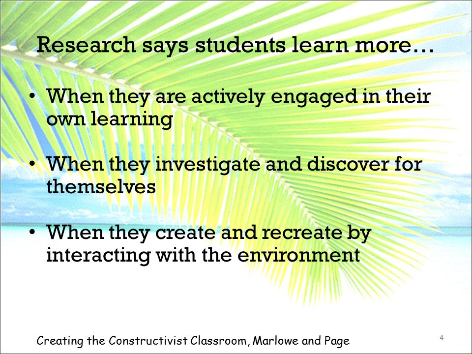 Research says students learn more… When they are actively engaged in their own learning When they investigate and discover for themselves When they cr