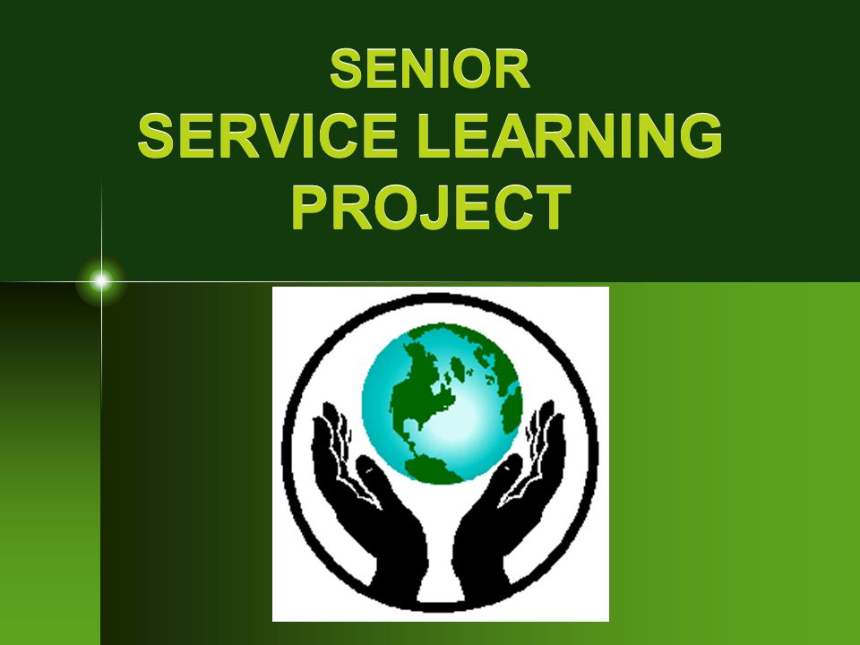 SENIOR SERVICE LEARNING PROJECT