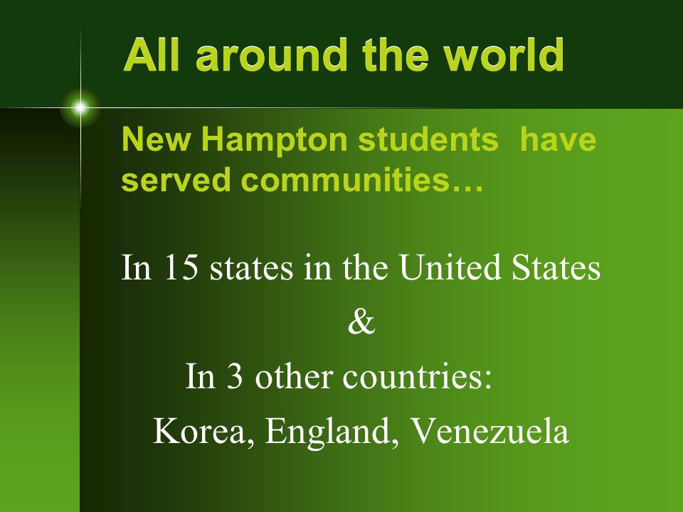 All around the world In 15 states in the United States & In 3 other countries: Korea, England, Venezuela New Hampton students have served communities…