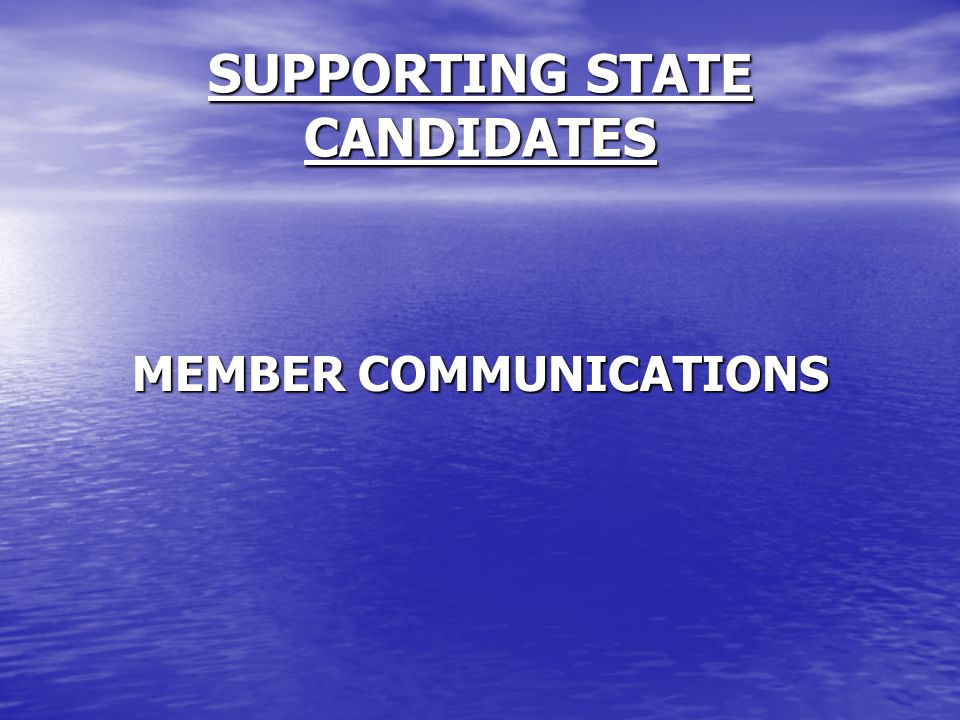 SUPPORTING STATE CANDIDATES MEMBER COMMUNICATIONS