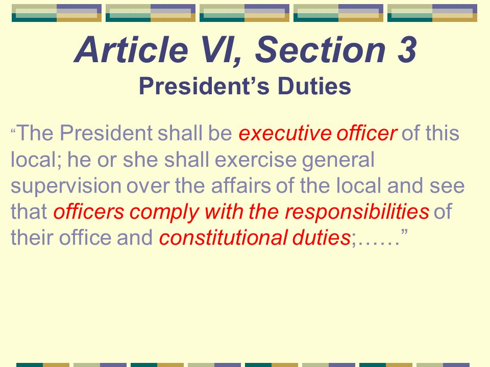 "Article VI, Section 3 President's Duties "" The President shall be executive officer of this local; he or she shall exercise general supervision over t"