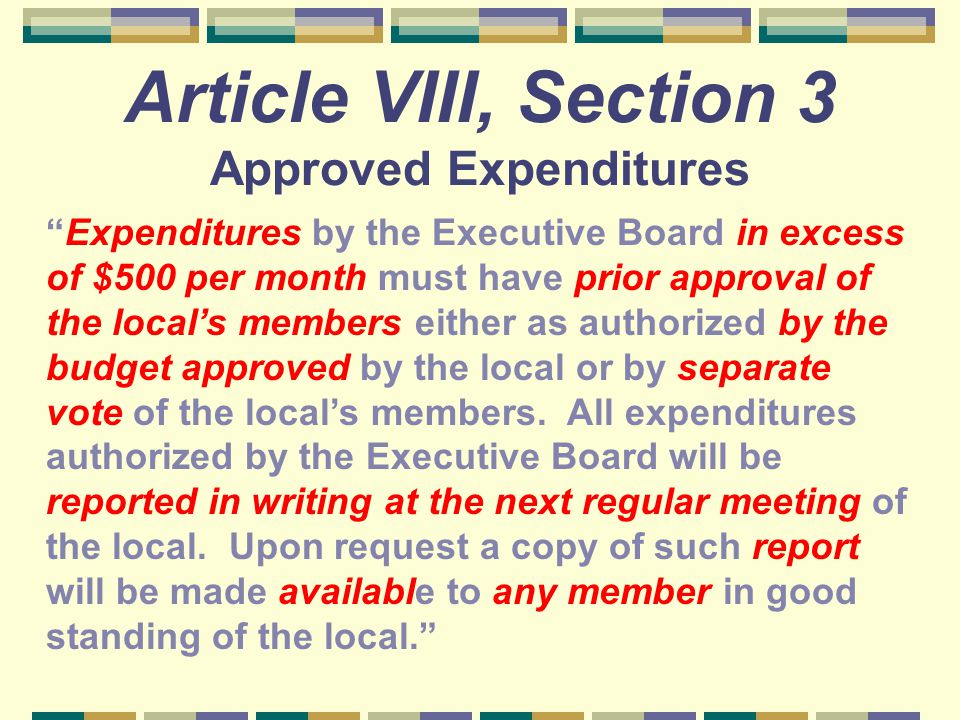 "Article VIII, Section 3 Approved Expenditures ""Expenditures by the Executive Board in excess of $500 per month must have prior approval of the local's"