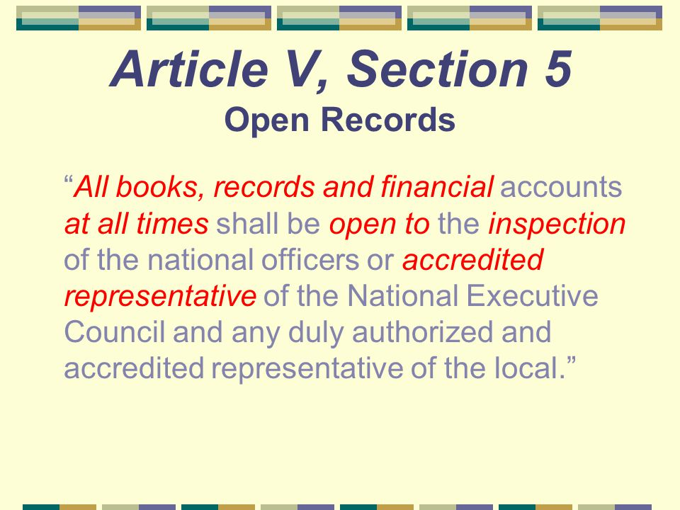 "Article V, Section 5 Open Records ""All books, records and financial accounts at all times shall be open to the inspection of the national officers or"