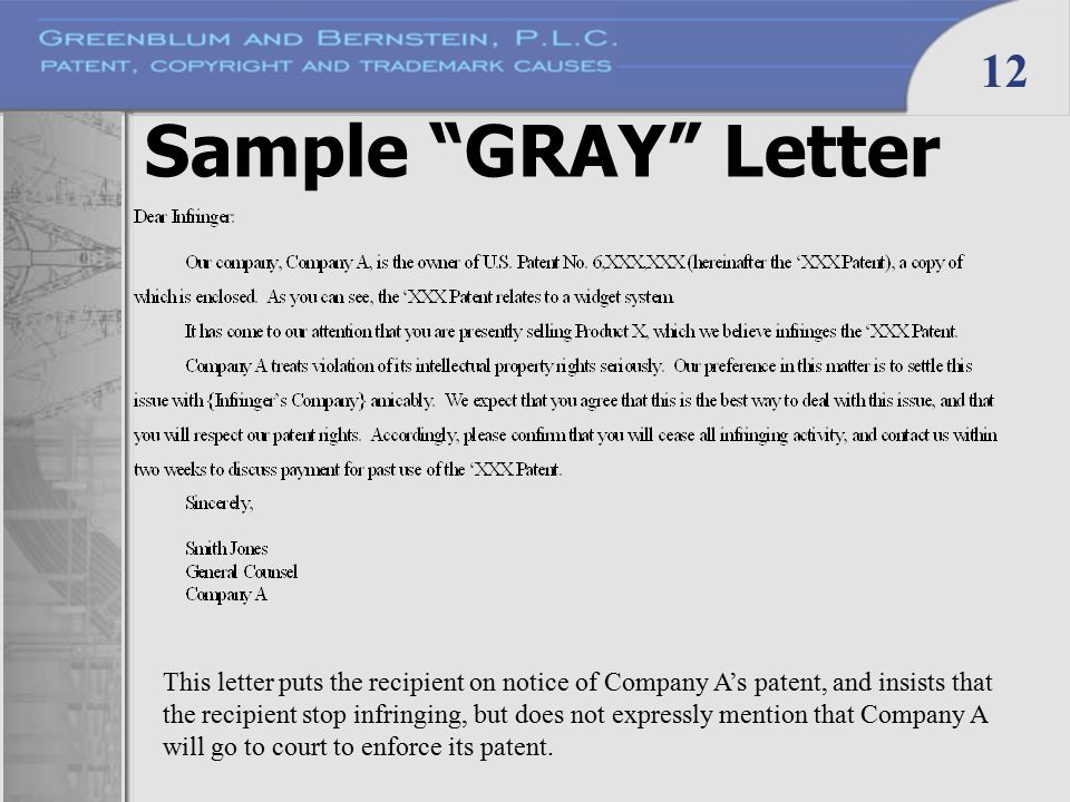 "12 Sample ""GRAY"" Letter This letter puts the recipient on notice of Company A's patent, and insists that the recipient stop infringing, but does not e"
