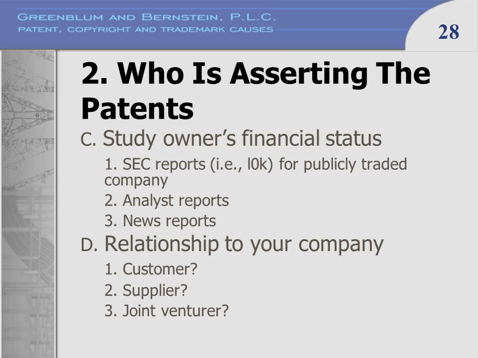 28 2. Who Is Asserting The Patents C. Study owner's financial status 1. SEC reports (i.e., l0k) for publicly traded company 2. Analyst reports 3. News