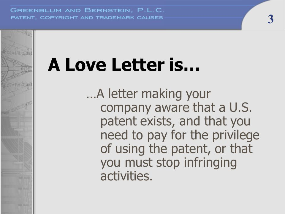 3 A Love Letter is… …A letter making your company aware that a U.S. patent exists, and that you need to pay for the privilege of using the patent, or