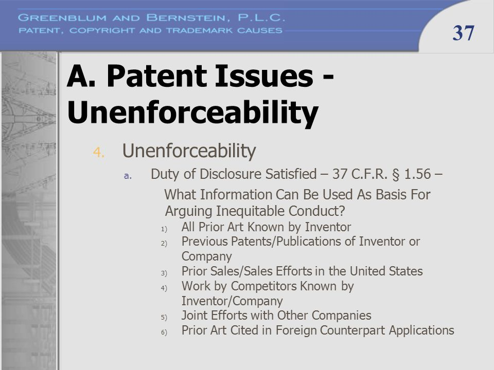 37 A. Patent Issues - Unenforceability 4. Unenforceability a. Duty of Disclosure Satisfied – 37 C.F.R. § 1.56 – What Information Can Be Used As Basis