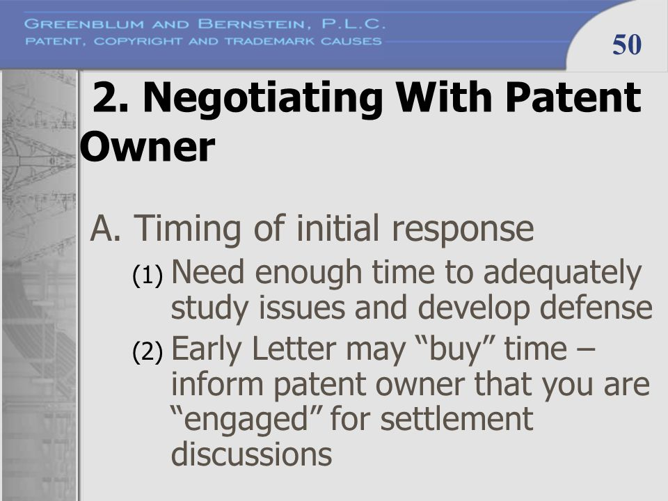 50 2. Negotiating With Patent Owner A. Timing of initial response (1) Need enough time to adequately study issues and develop defense (2) Early Letter