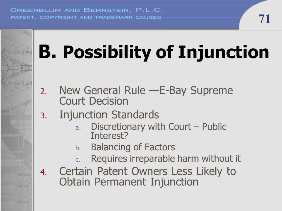 71 B. Possibility of Injunction 2. New General Rule —E-Bay Supreme Court Decision 3. Injunction Standards a. Discretionary with Court – Public Interes