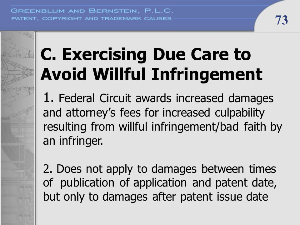 73 C. Exercising Due Care to Avoid Willful Infringement 1. Federal Circuit awards increased damages and attorney's fees for increased culpability resu