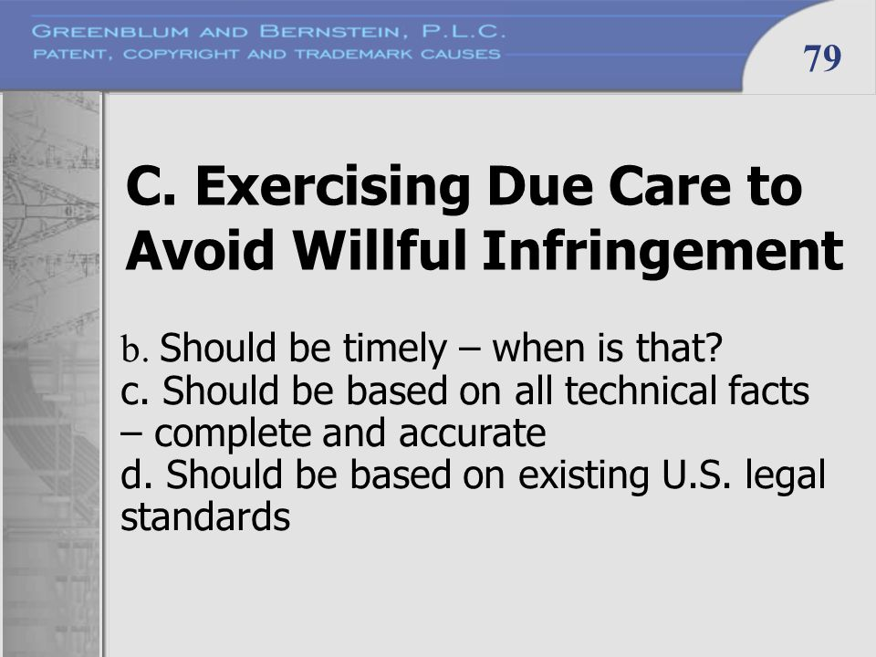 79 C. Exercising Due Care to Avoid Willful Infringement b. Should be timely – when is that? c. Should be based on all technical facts – complete and a