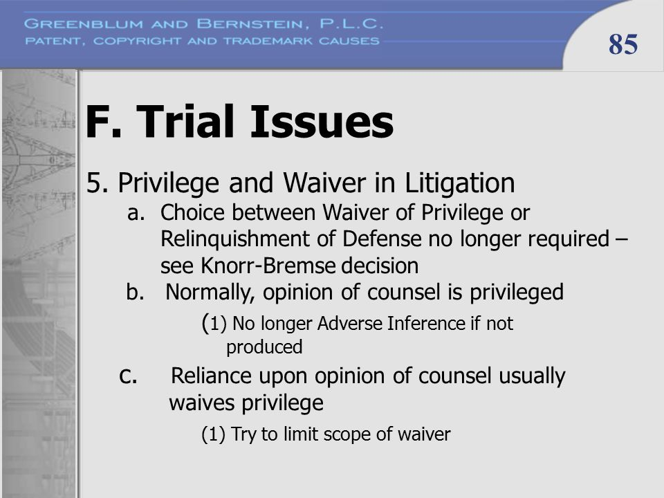 85 F. Trial Issues 5. Privilege and Waiver in Litigation a.Choice between Waiver of Privilege or Relinquishment of Defense no longer required – see Kn