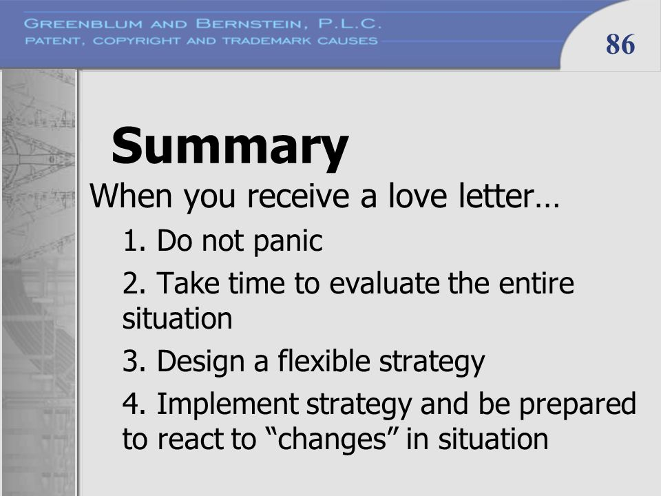 86 Summary When you receive a love letter… 1. Do not panic 2. Take time to evaluate the entire situation 3. Design a flexible strategy 4. Implement st