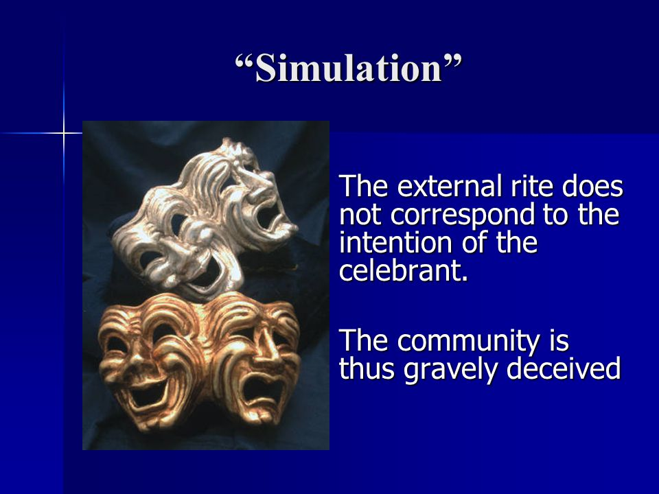 Simulation The external rite does not correspond to the intention of the celebrant.