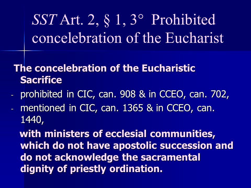 SST Art. 2, § 1, 3° Prohibited concelebration of the Eucharist The concelebration of the Eucharistic Sacrifice The concelebration of the Eucharistic S