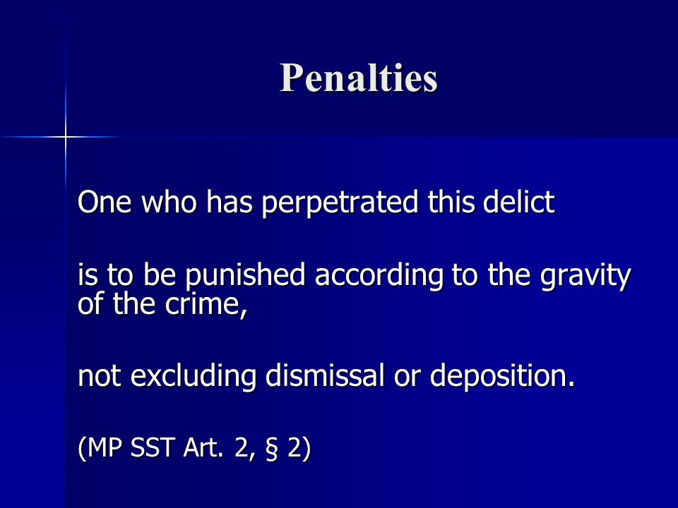 Penalties One who has perpetrated this delict is to be punished according to the gravity of the crime, not excluding dismissal or deposition.