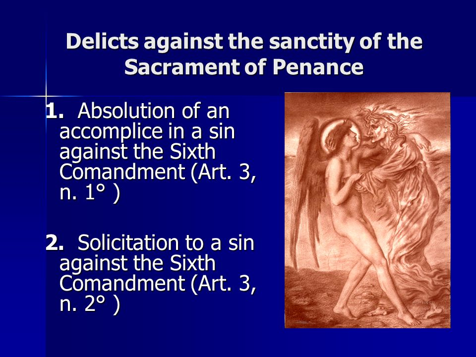 Delicts against the sanctity of the Sacrament of Penance 1.