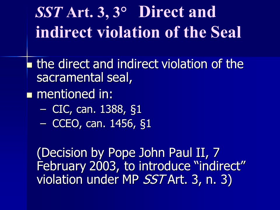 SST Art. 3, 3° Direct and indirect violation of the Seal the direct and indirect violation of the sacramental seal, the direct and indirect violation