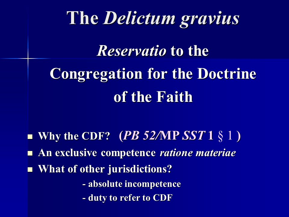 The Delictum gravius Reservatio to the Congregation for the Doctrine of the Faith Why the CDF.