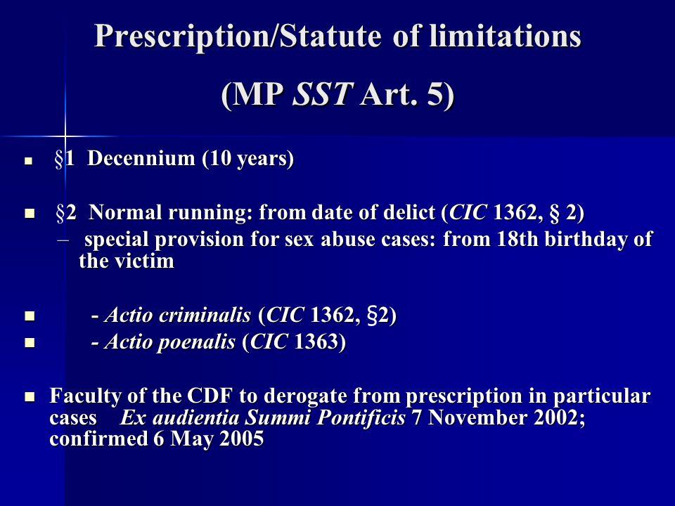 Prescription/Statute of limitations (MP SST Art. 5) 1 Decennium (10 years) §1 Decennium (10 years) 2 Normal running: from date of delict (CIC 1362, §